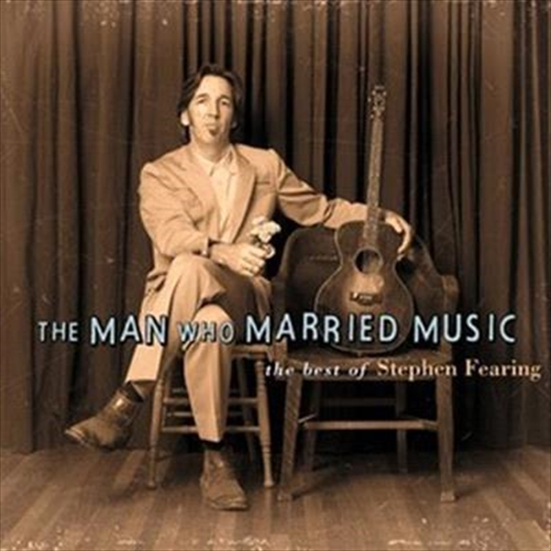 Man Who Married Music- The Best Of Stephen Fearing | CD