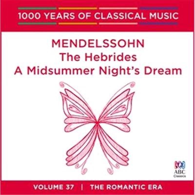 Mendelssohn: The Hebrides / A Midsummer Night's Dream (1000 Years Of Classical Music, Vol 37)   CD