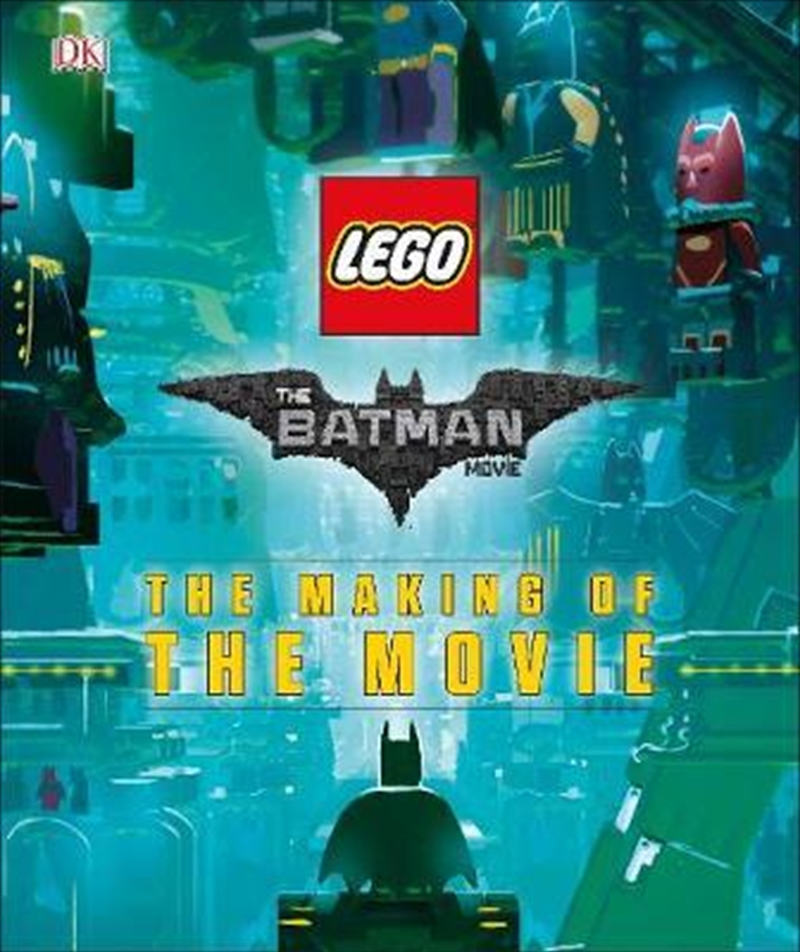 Lego Batman Movie: The Making Of The Movie | Hardback Book