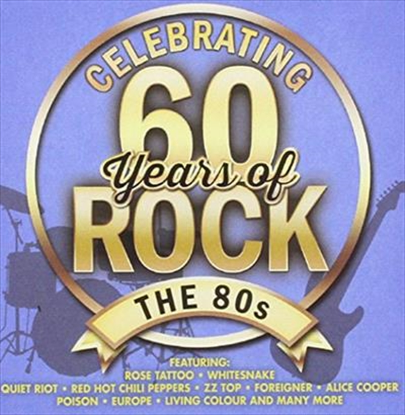 Celebrating 60 Years Of Rock - The 80s   CD
