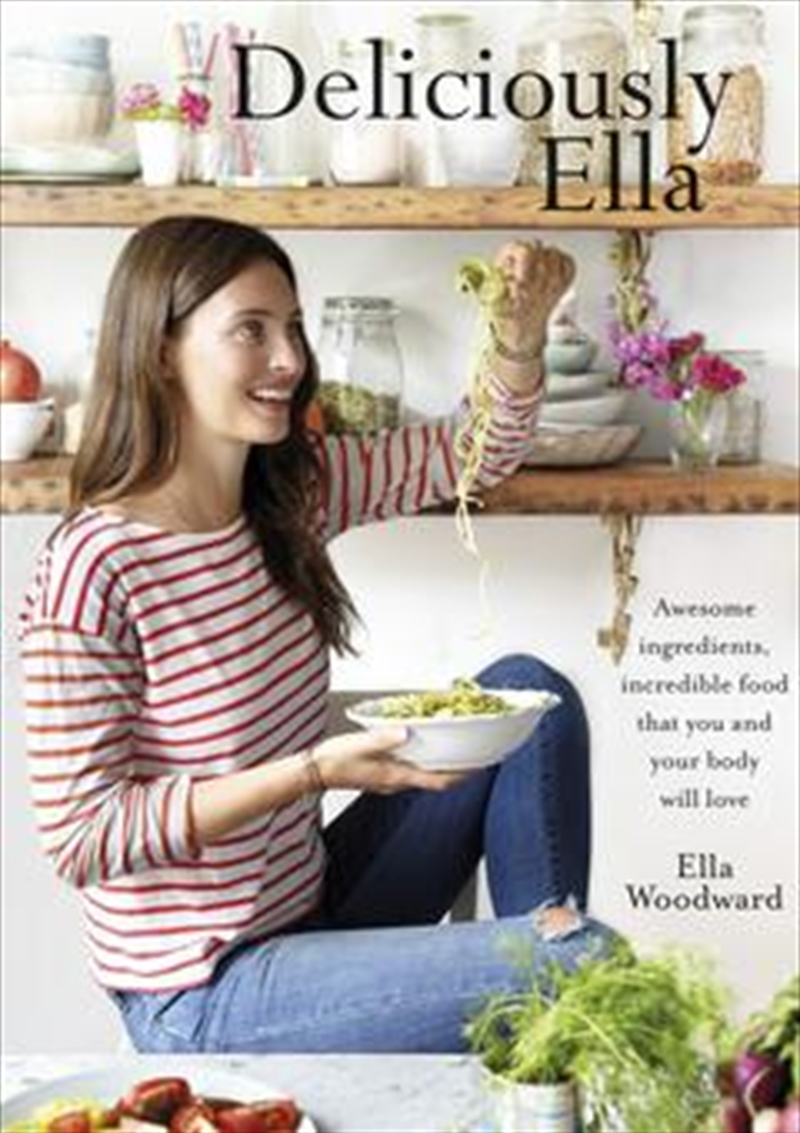 Deliciously Ella: Awesome ingredients, incredible food that you and your body will love | Books