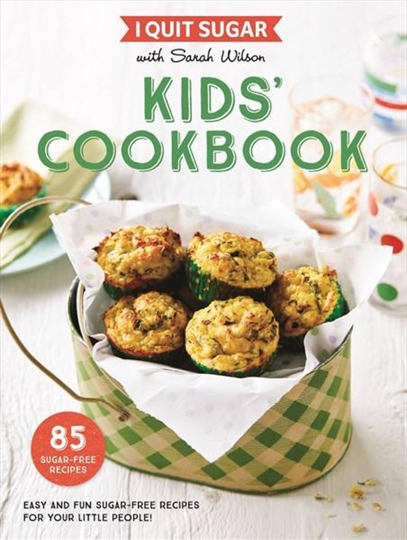 I Quit Sugar: Kids Cookbook | Paperback Book