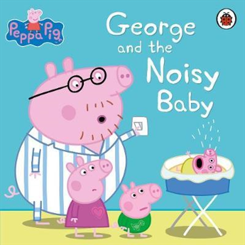 Peppa Pig: George And The Noisy Baby | Paperback Book
