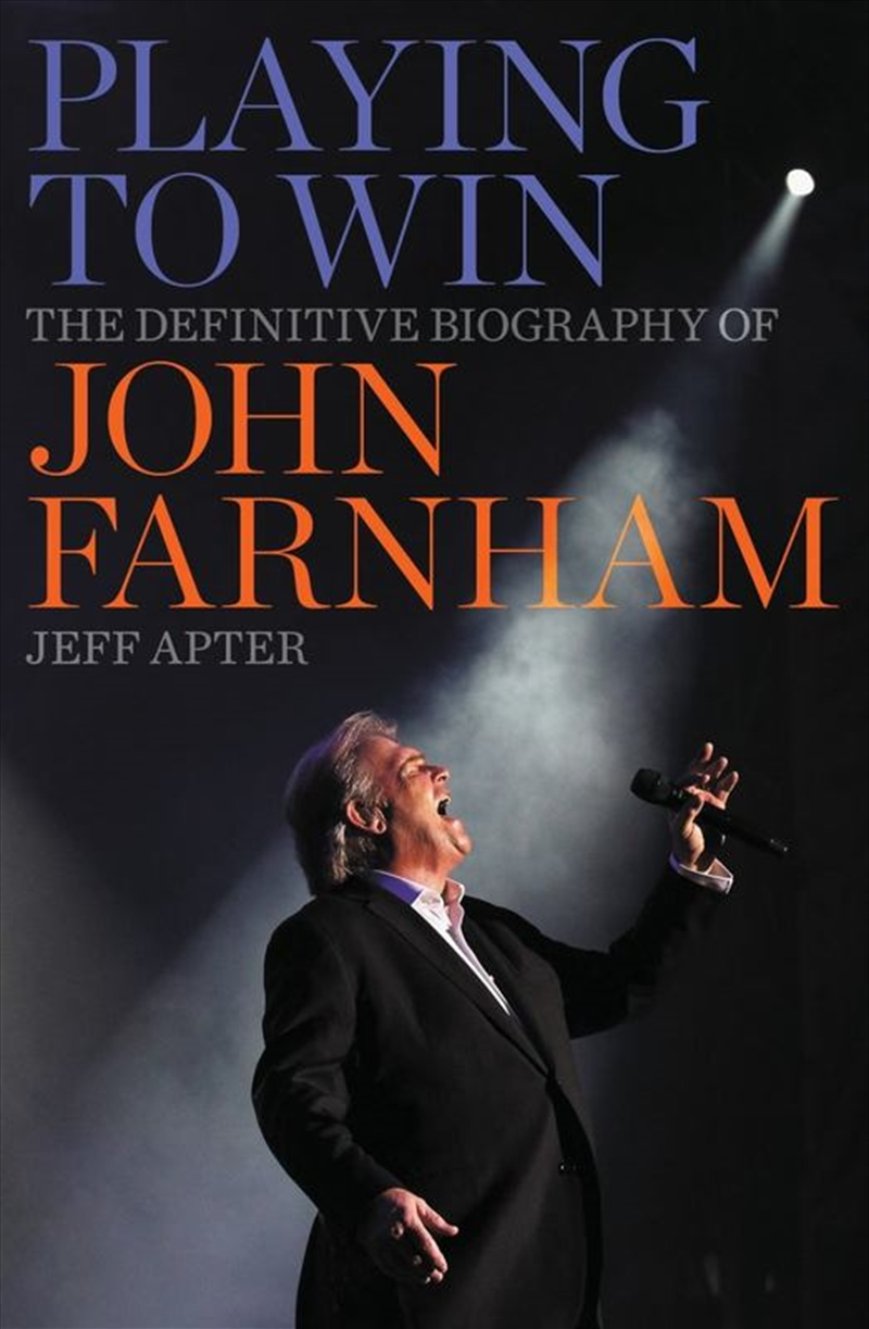 Playing to Win: The Definitive Biography of John Farnham   Paperback Book