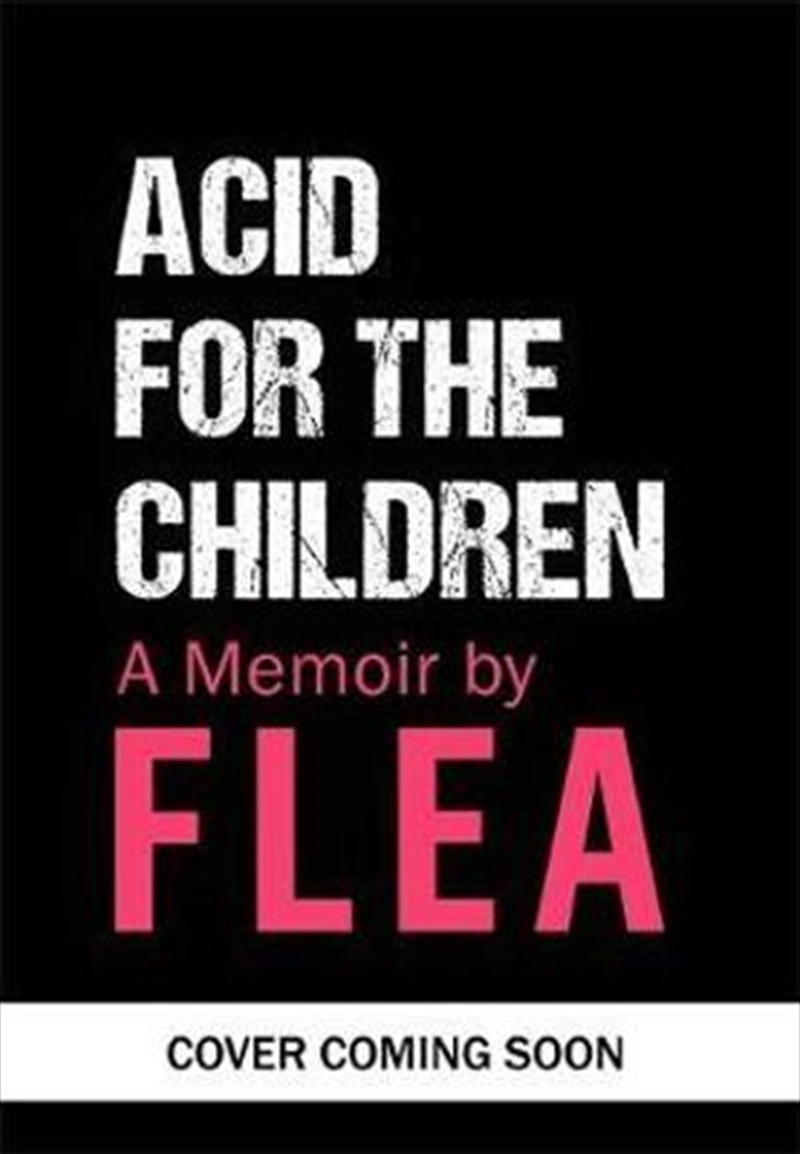 Acid For The Children - The autobiography of Flea, the Red Hot Chili Peppers legend | Paperback Book