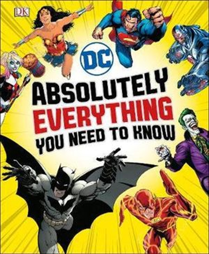 DC Comics Absolutely Everything You Need To Know | Hardback Book
