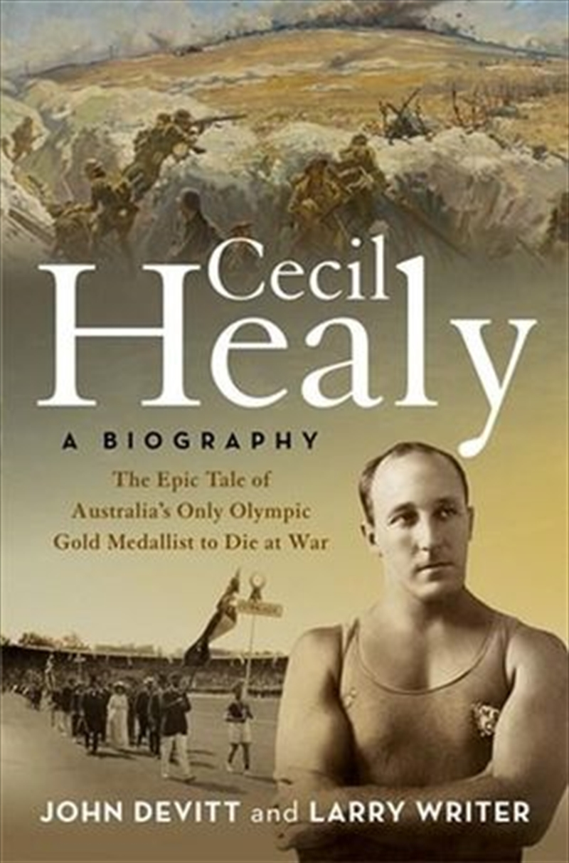 Cecil Healy : A Biography The Epic Tale of Australia's Only Olympic Gold Medallist to Die at War   Hardback Book