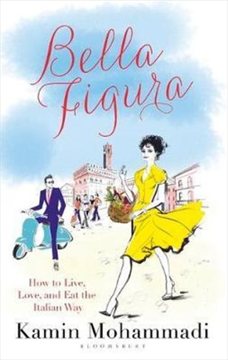 Bella Figura How to Live, Love and Eat the Italian Way   Paperback Book