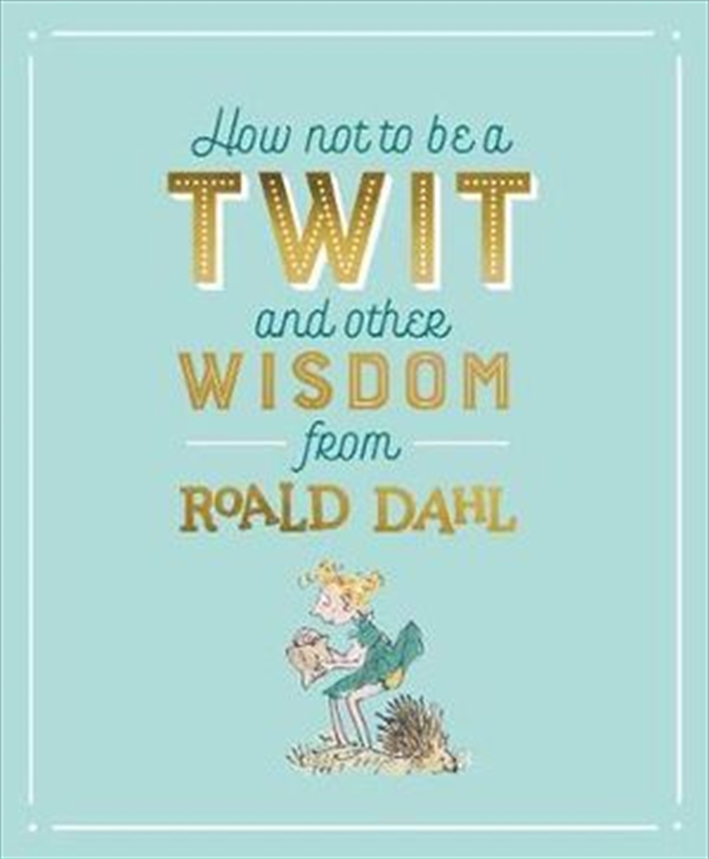 How Not To Be A Twit and Other Wisdom from Roald Dahl | Hardback Book