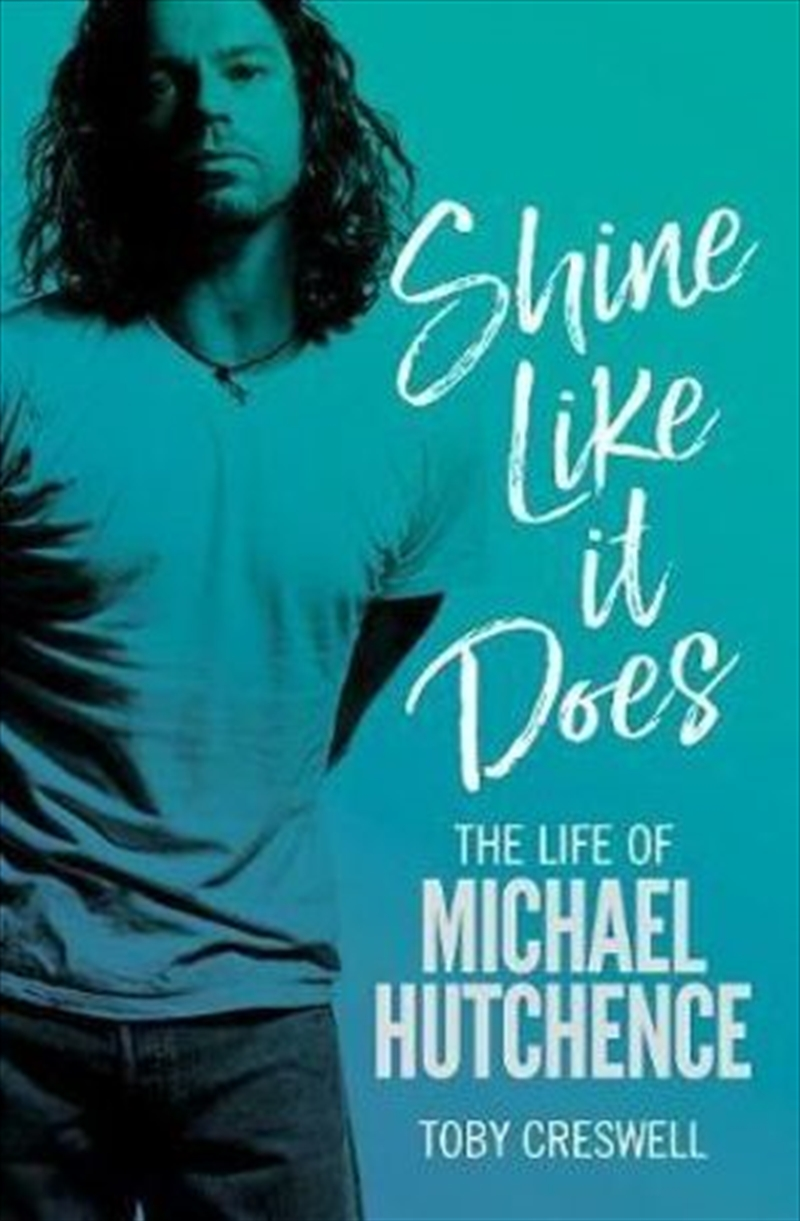 Shine Like It Does - The Life of Michael Hutchence | Paperback Book