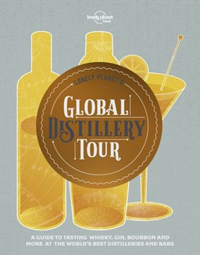 Lonely Planet's Global Distillery Tour   Hardback Book