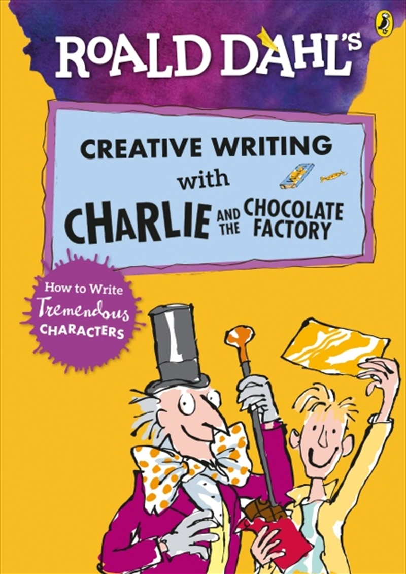 Roald Dahl's Creative Writing with Charlie and the Chocolate Factory: How to Write Tremendous Charac | Paperback Book