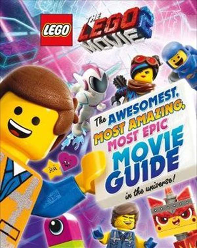 Lego Movie 2: The Awesomest, Amazing, Most Epic Movie Guide in the Universe! | Hardback Book