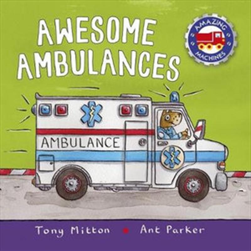 Amazing Machines: Awesome Ambulances | Board Book