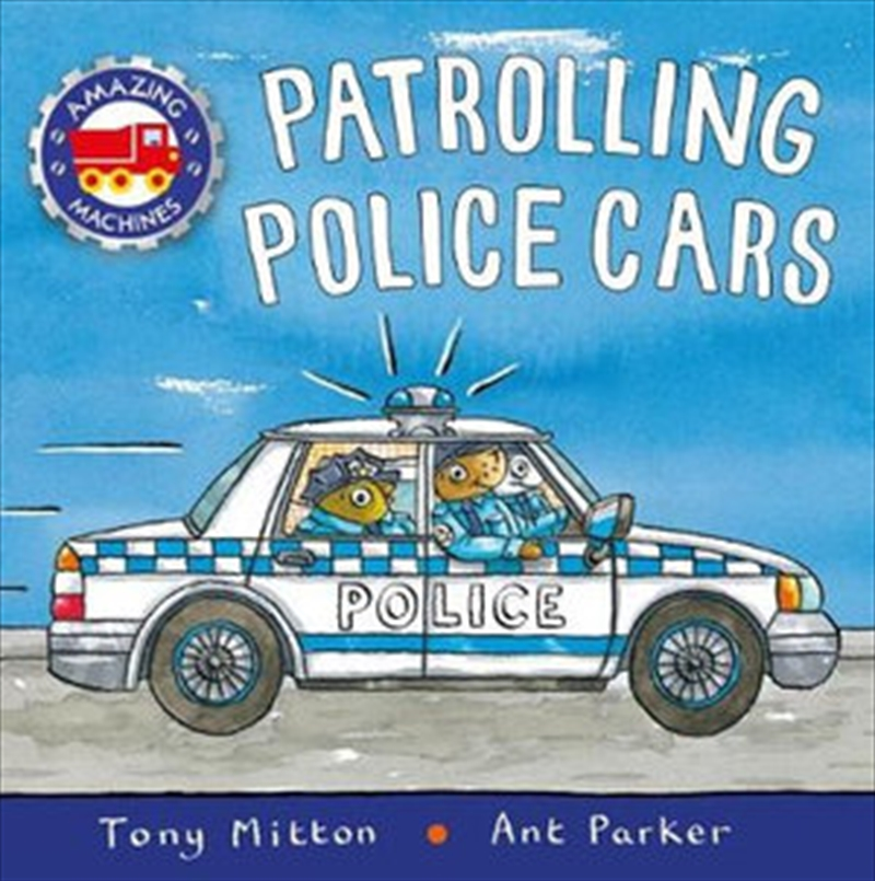 Amazing Machines: Patrolling Police Cars | Board Book
