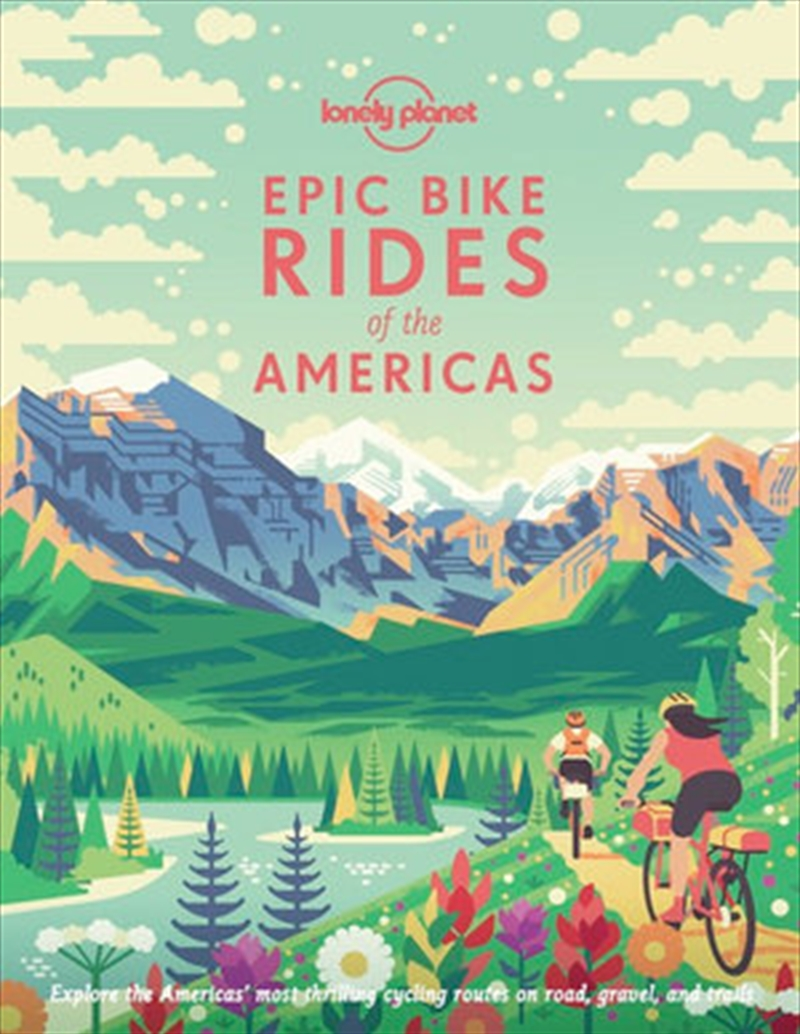 Lonely Planet - Epic Bike Rides of the Americas   Hardback Book