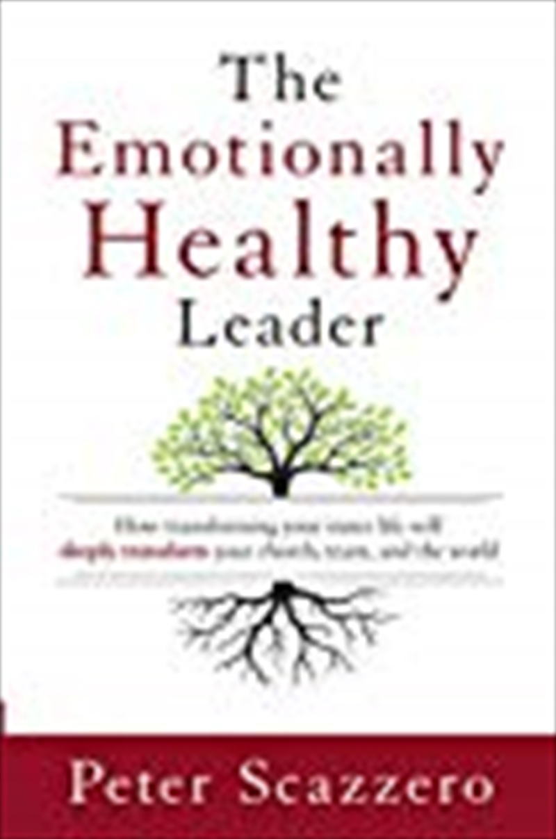 The Emotionally Healthy Leader: How Transforming Your Inner Life Will Deeply Transform Your Church, | Paperback Book