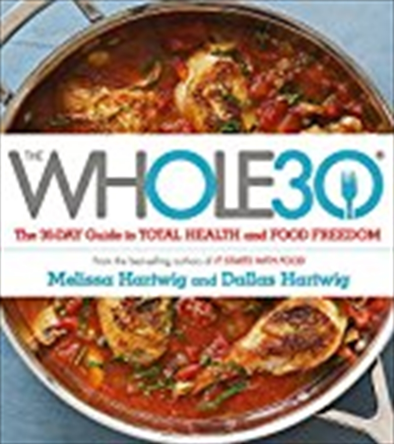 The Whole 30: The Official 30-day Guide To Total Health And Food Freedom | Paperback Book