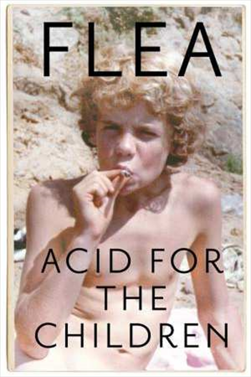 Acid For The Children - The autobiography of Flea, the Red Hot Chili Peppers legend | Hardback Book
