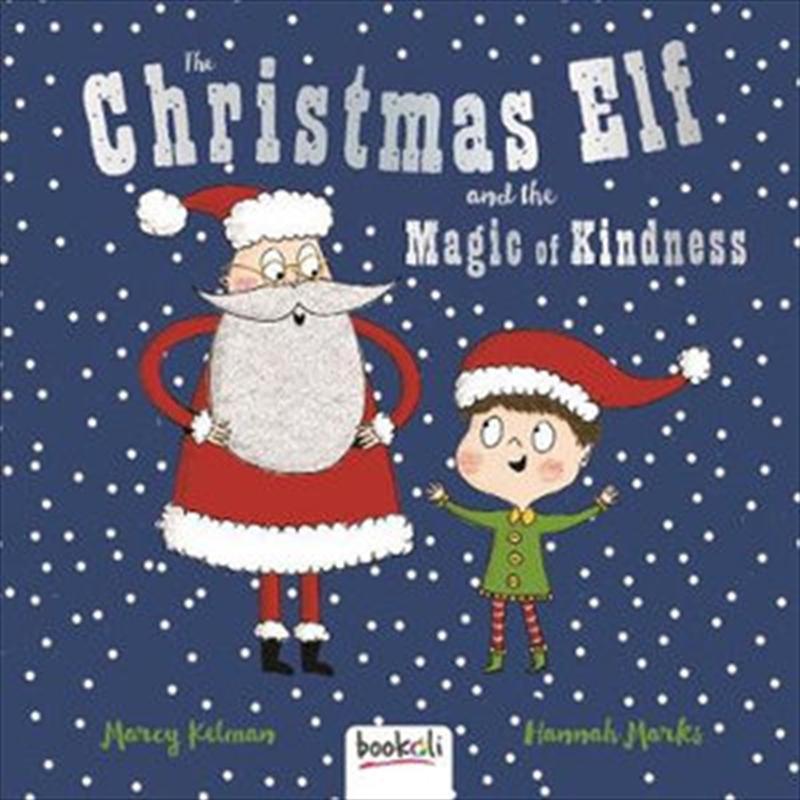 Christmas Elf And The Magic Of Kindness   Hardback Book