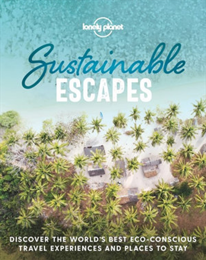 Lonely Planet - Sustainable Escapes | Hardback Book