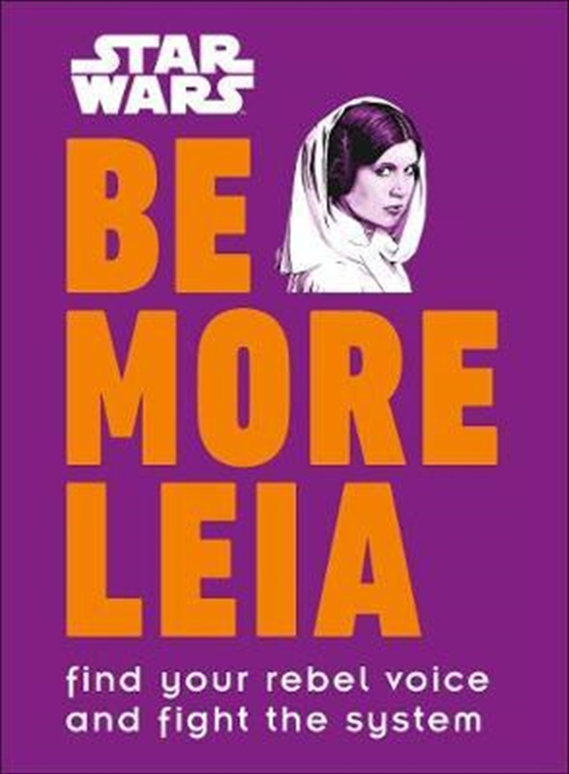 Star Wars Be More Leia : Find Your Rebel Voice And Fight The System | Hardback Book