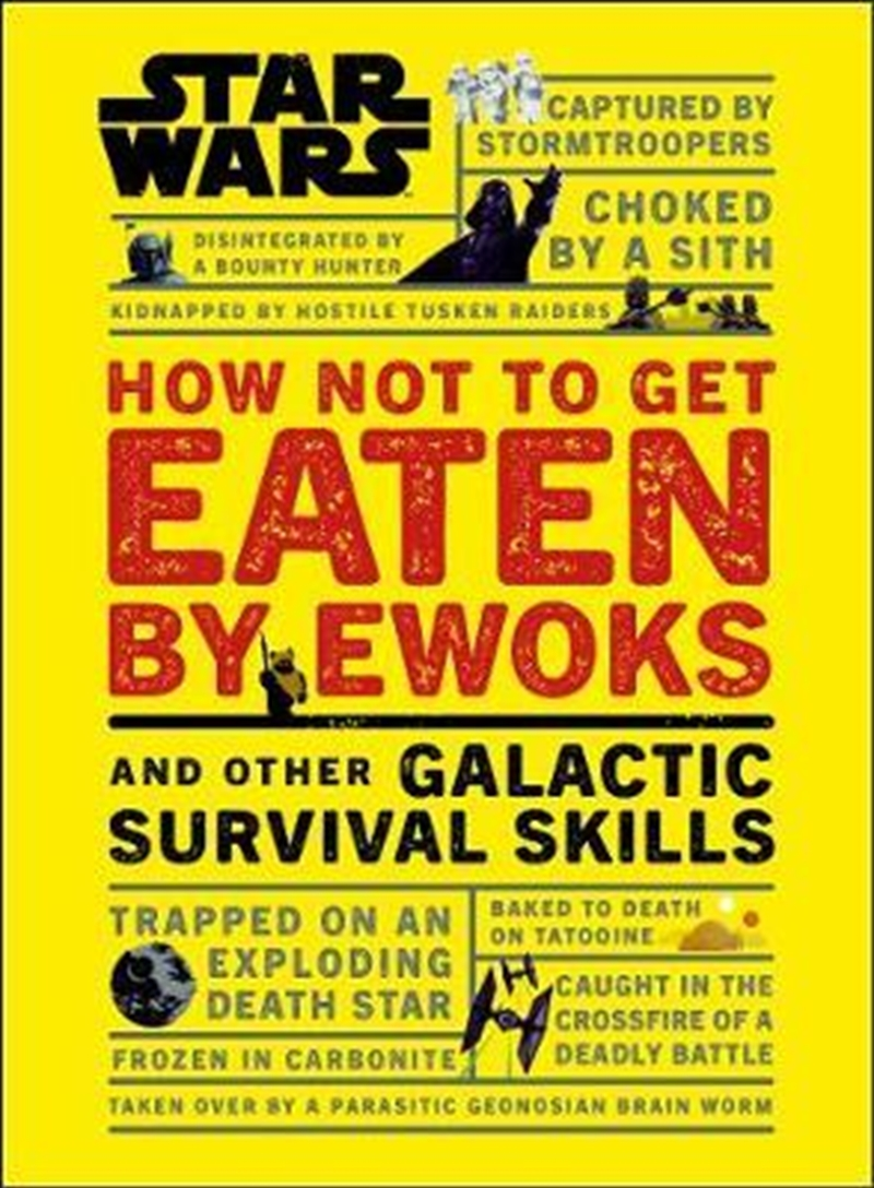 Star Wars How Not to Get Eaten by Ewoks and Other Galactic Survival Skills | Hardback Book