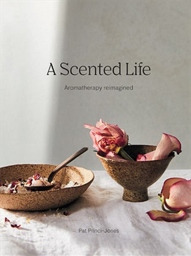 A Scented Life - Aromatherapy reimagined | Hardback Book