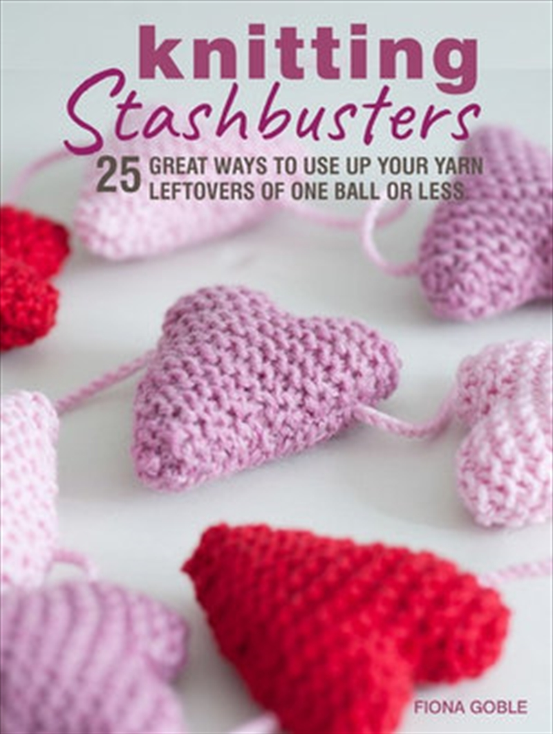 Knitting Stashbusters - 25 Great Ways to Use Up Your Yarn Leftovers of One Ball or Less | Paperback Book