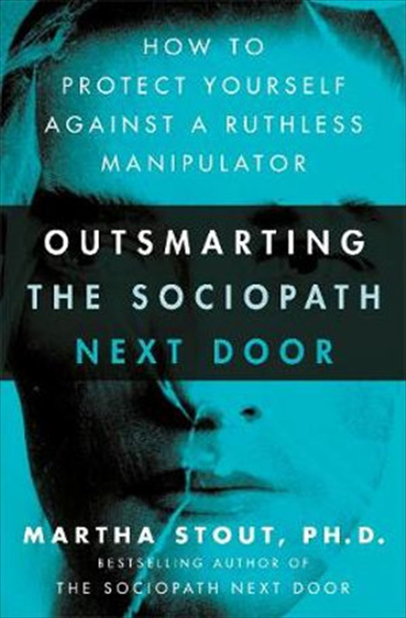 Outsmarting the Sociopath Next Door How to Protect Yourself Against a Ruthless Manipulator | Paperback Book