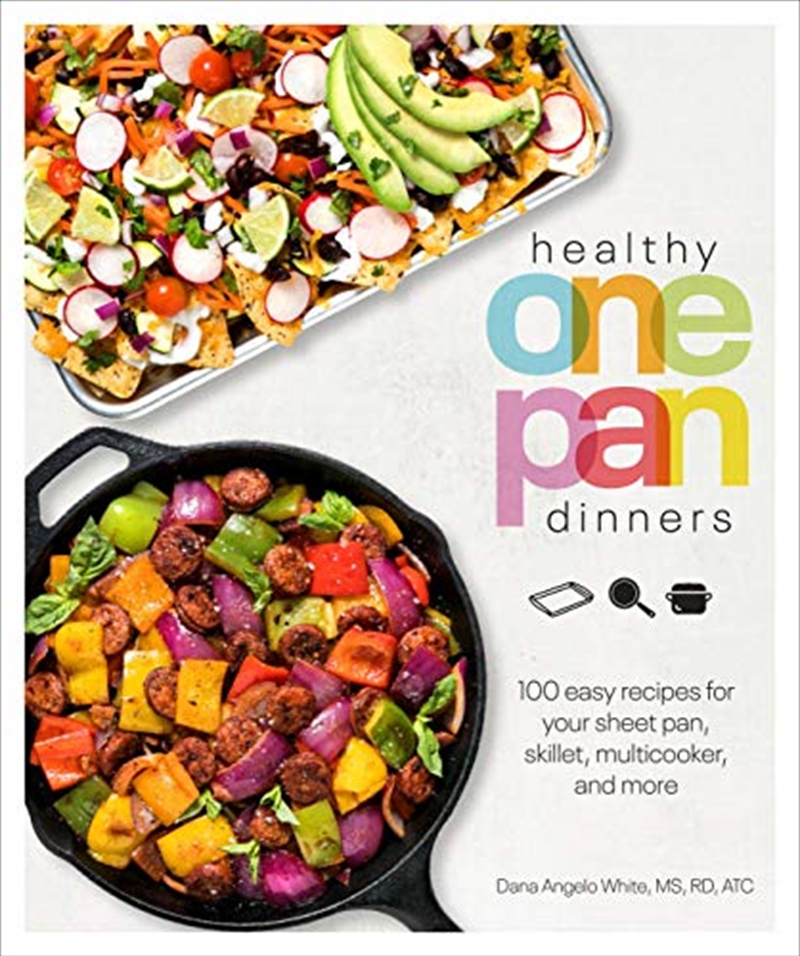 Healthy One Pan Dinners: 100 Easy Recipes For Your Sheet Pan, Skillet, Multicooker And More (healthy | Paperback Book