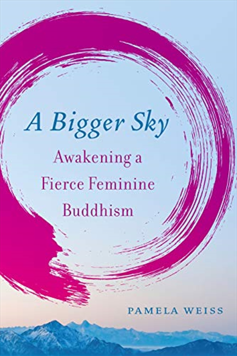 A Bigger Sky: Awakening A Fierce Feminine Buddhism | Paperback Book