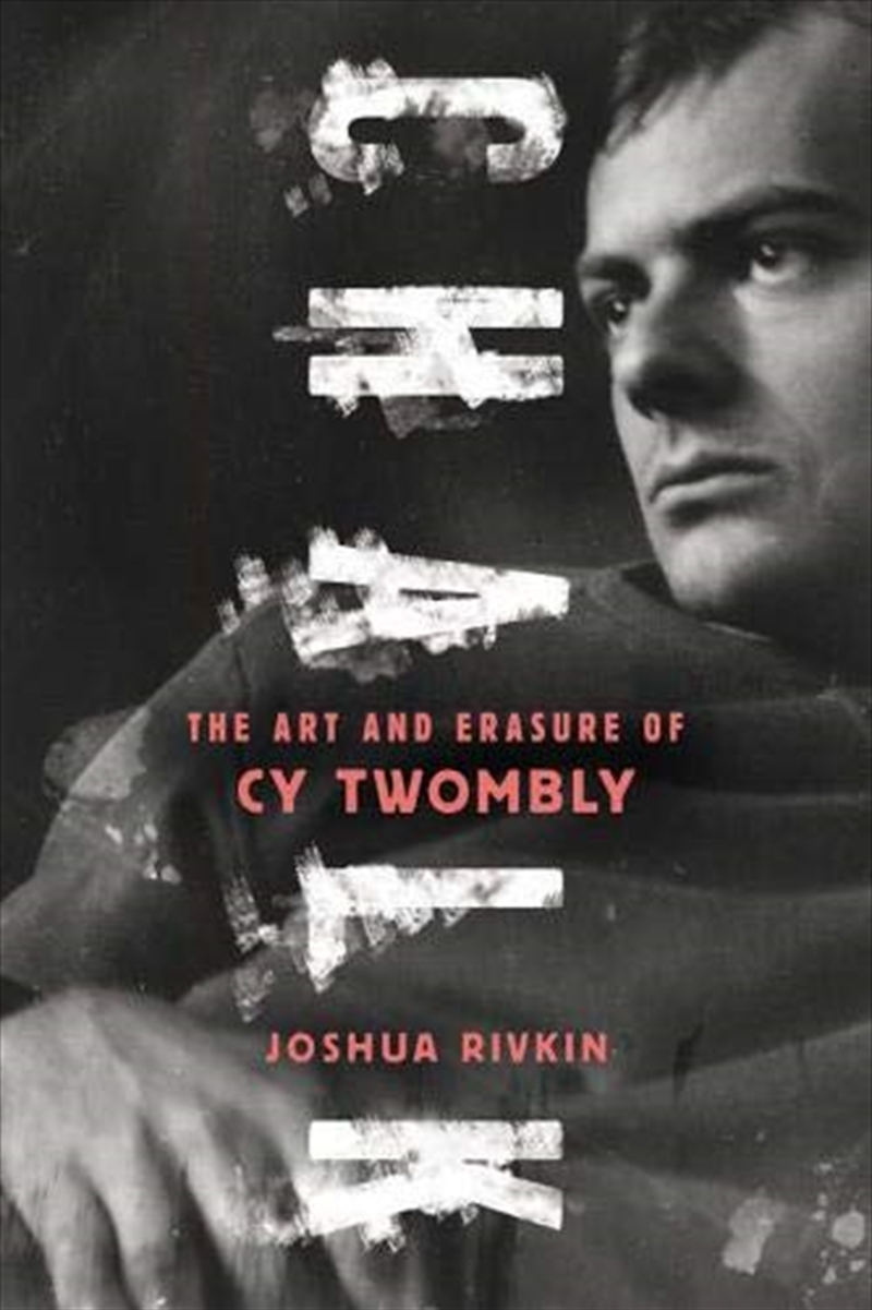 Chalk: The Art And Erasure Of Cy Twombly   Paperback Book