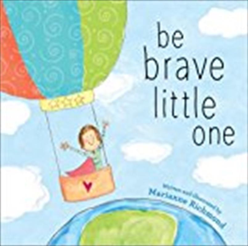 Be Brave Little One   Hardback Book