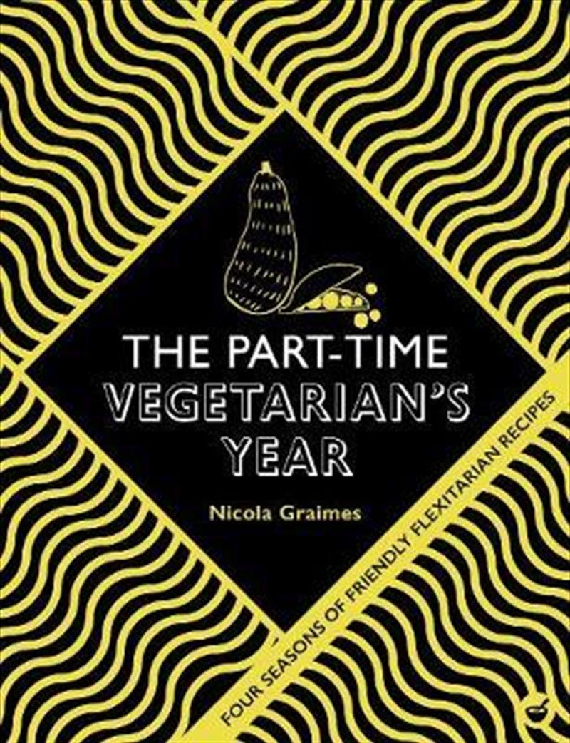 Part-Time Vegetarian's Year : Four Seasons of Flexitarian Recipes   Hardback Book