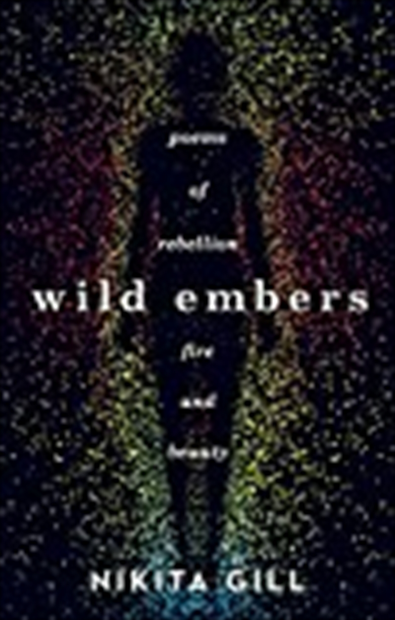 Wild Embers: Poems Of Rebellion, Fire And Beauty | Paperback Book