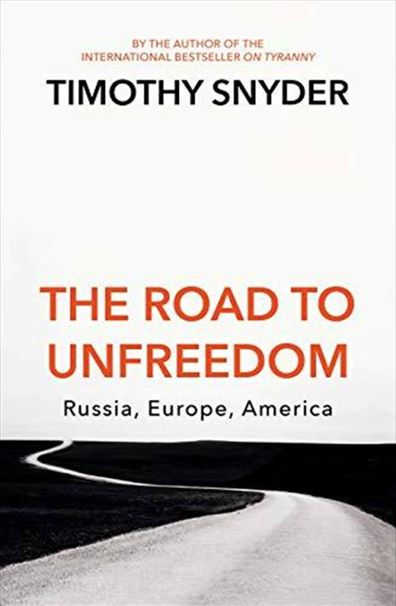 The Road to Unfreedom: Russia, Europe, America | Paperback Book