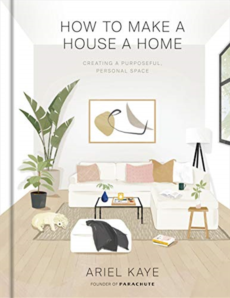 How To Make A House A Home: Creating A Purposeful, Personal Space | Hardback Book