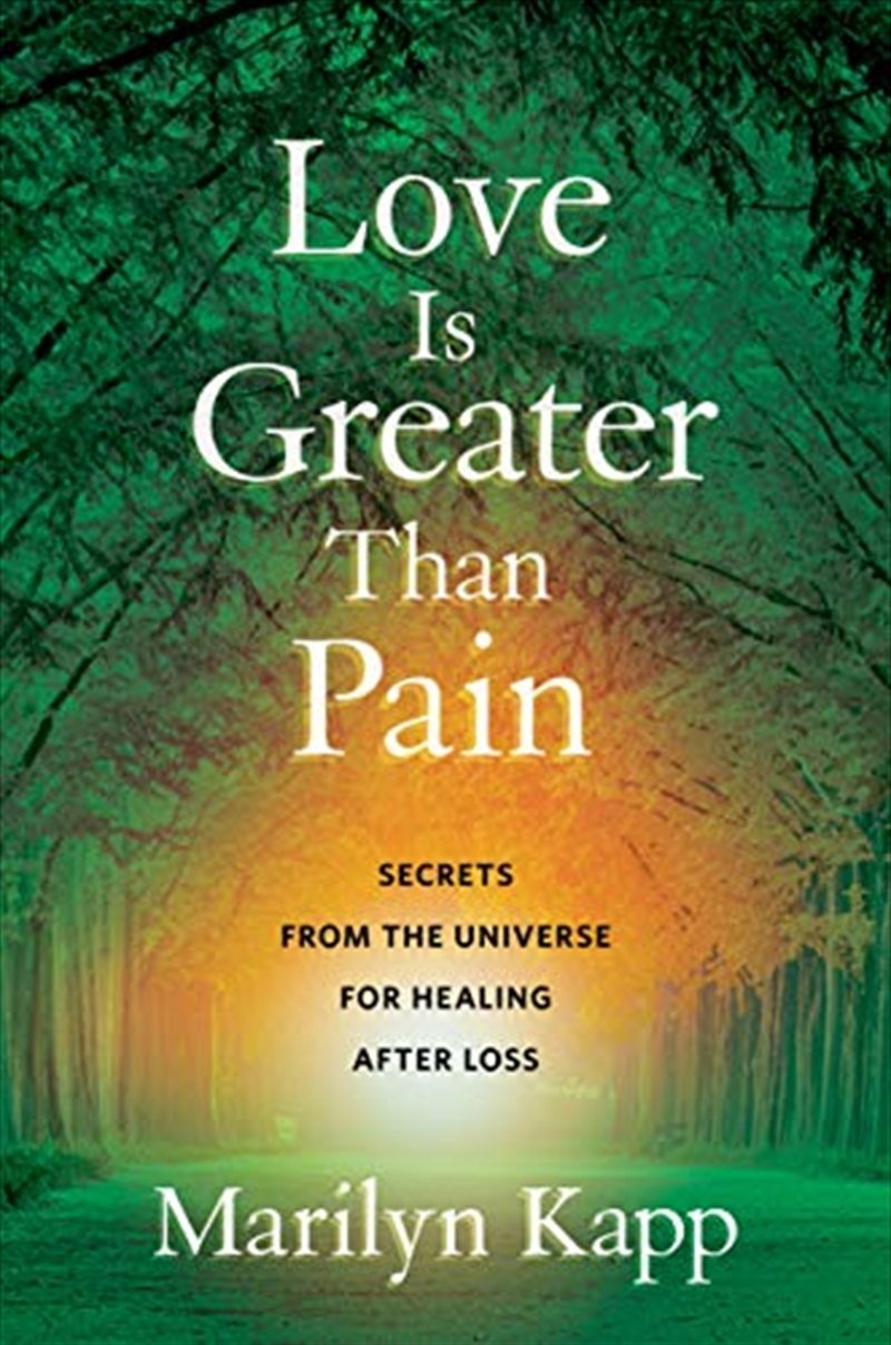 Love Is Greater Than Pain: Secrets From The Universe For Healing After Loss   Hardback Book