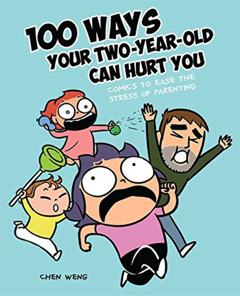100 Ways Your Two-year-old Can Hurt You: Comics To Ease The Stress Of Parenting | Paperback Book