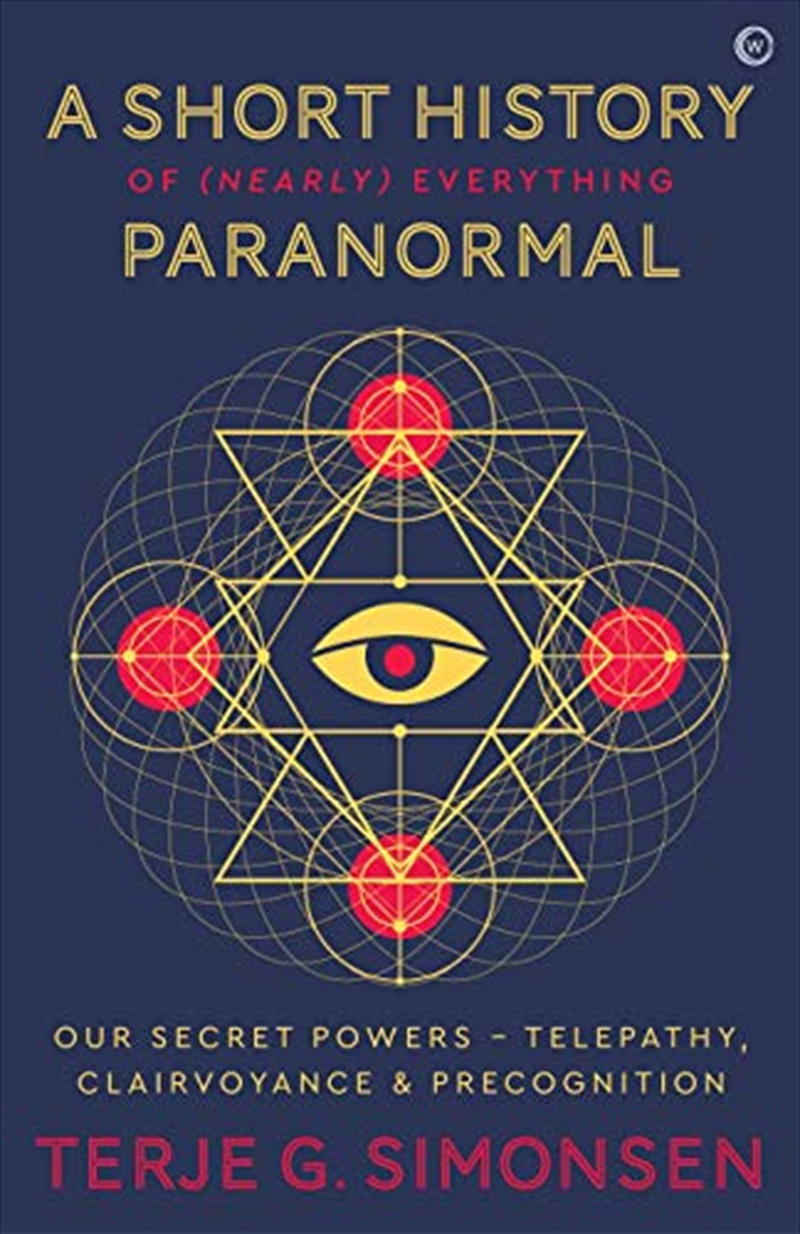 A Short History Of (nearly) Everything Paranormal: Our Secret Powers  Telepathy, Clairvoyance & Prec | Paperback Book