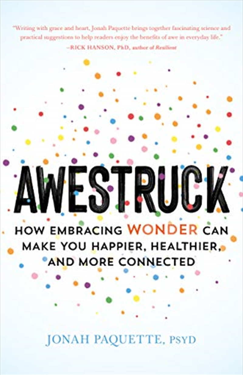 Awestruck: How Embracing Wonder Can Make You Happier, Healthier, And More Connected | Paperback Book