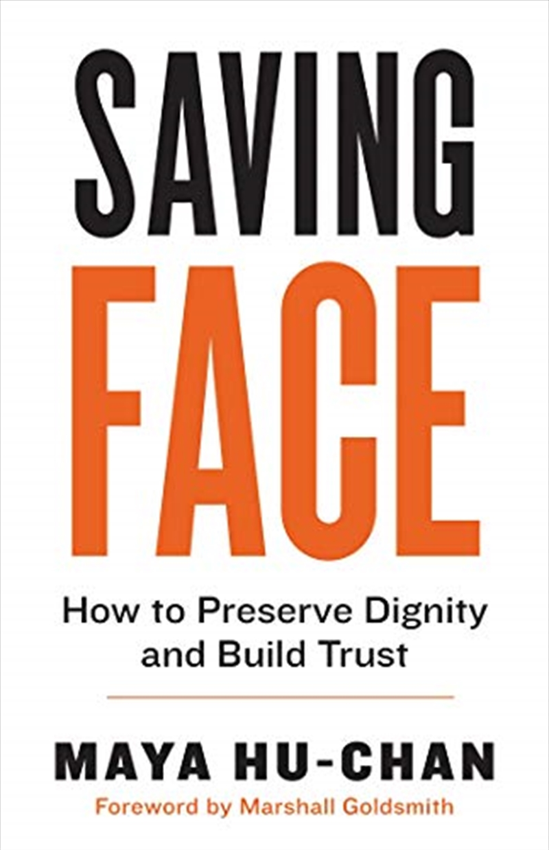 Saving Face: How To Preserve Dignity And Build Trust | Paperback Book