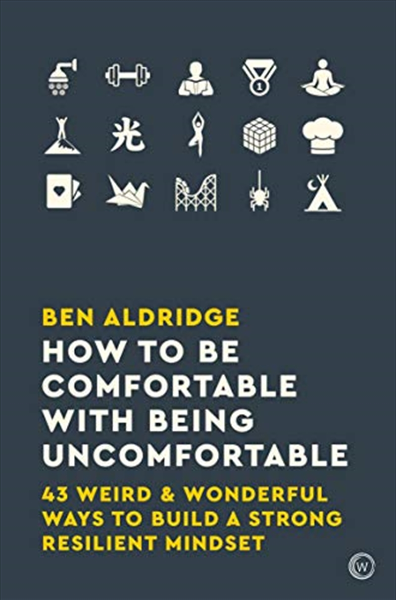 How To Be Comfortable With Being Uncomfortable: 43 Weird & Wonderful Ways To Build A Strong, Resilie | Paperback Book