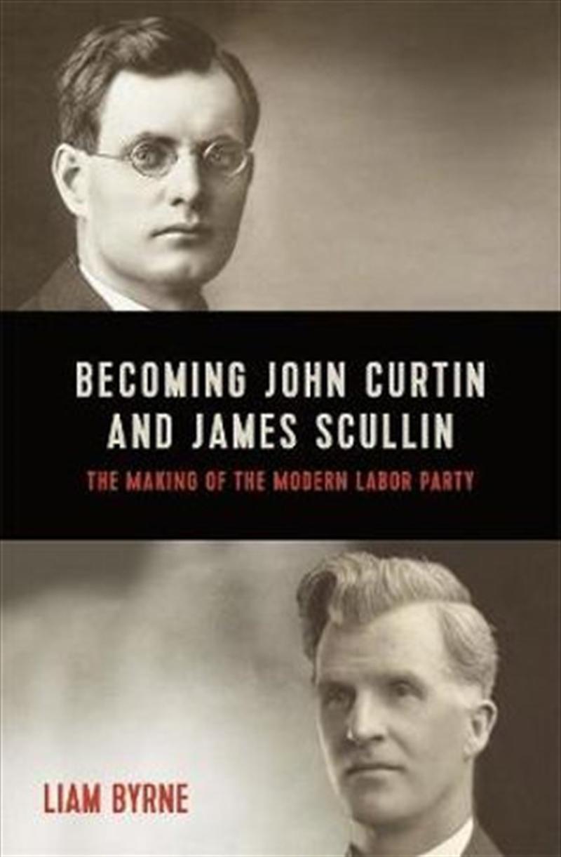 Becoming John Curtin And James Scullin | Paperback Book