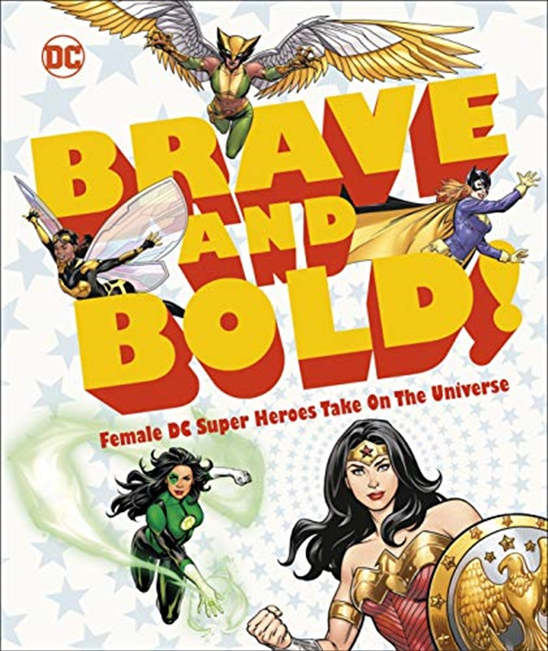 Dc Brave And Bold!: Female Dc Super Heroes Take On The Universe | Hardback Book