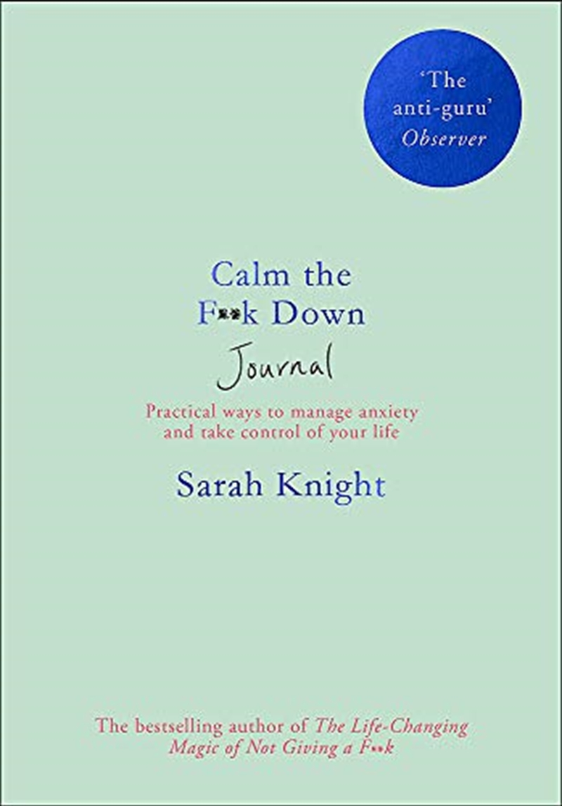 Calm The F**k Down Journal: Practical Ways To Manage Anxiety And Take Control Of Your Life   Paperback Book