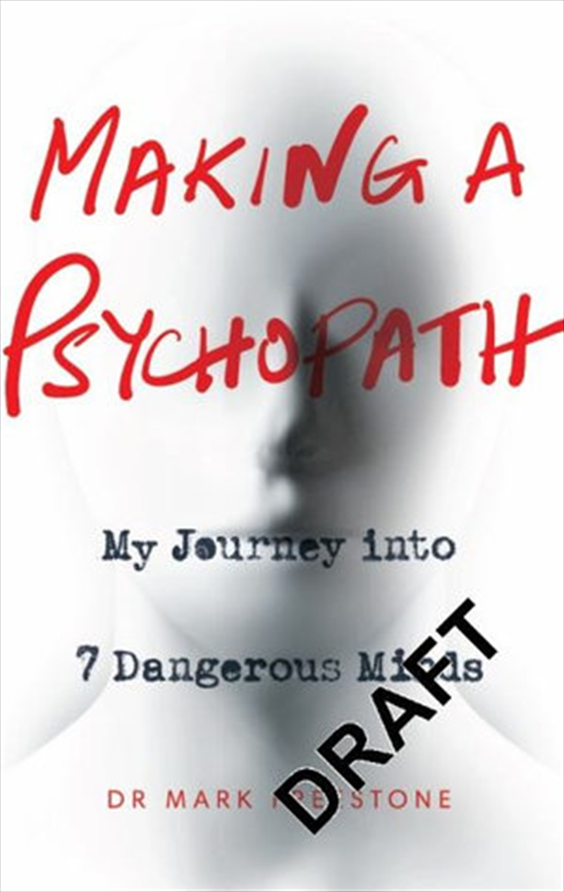 Making a Psychopath : My Journey into 7 Dangerous Minds | Paperback Book