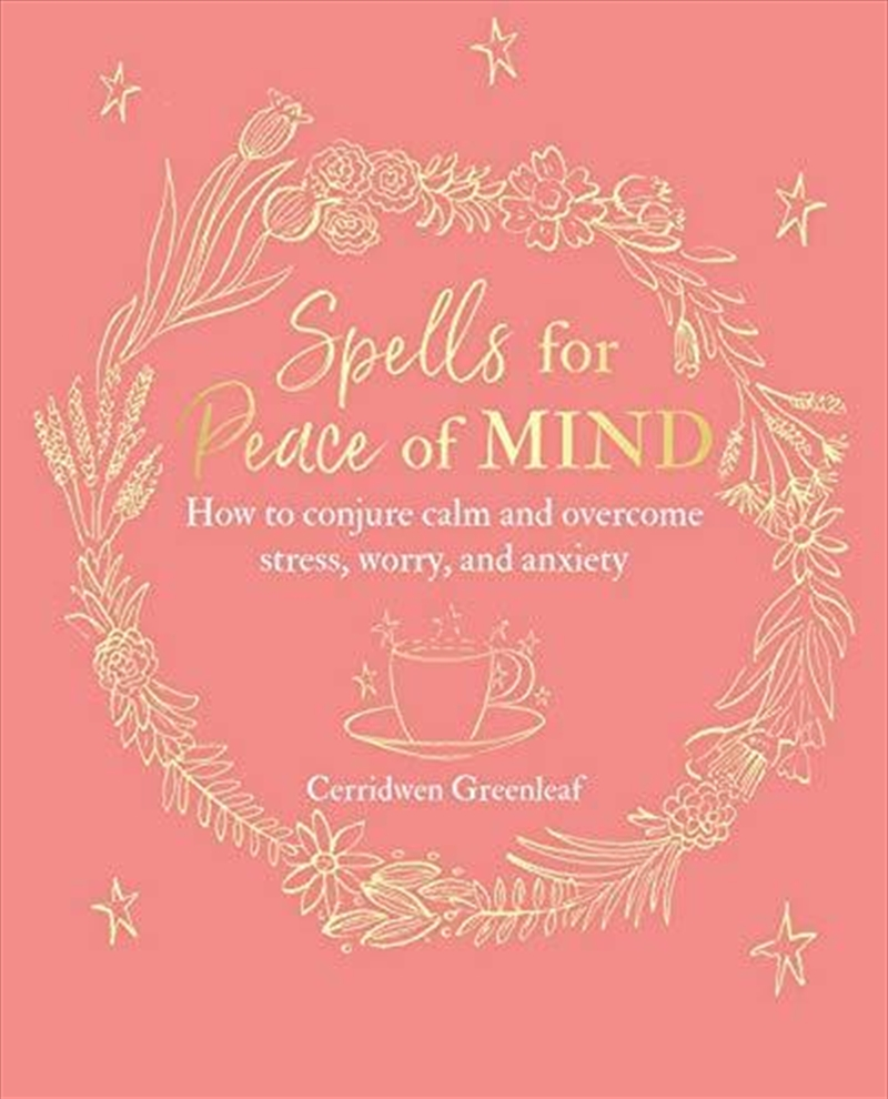 Spells For Peace Of Mind: How To Conjure Calm And Overcome Stress, Worry, And Anxiety   Paperback Book