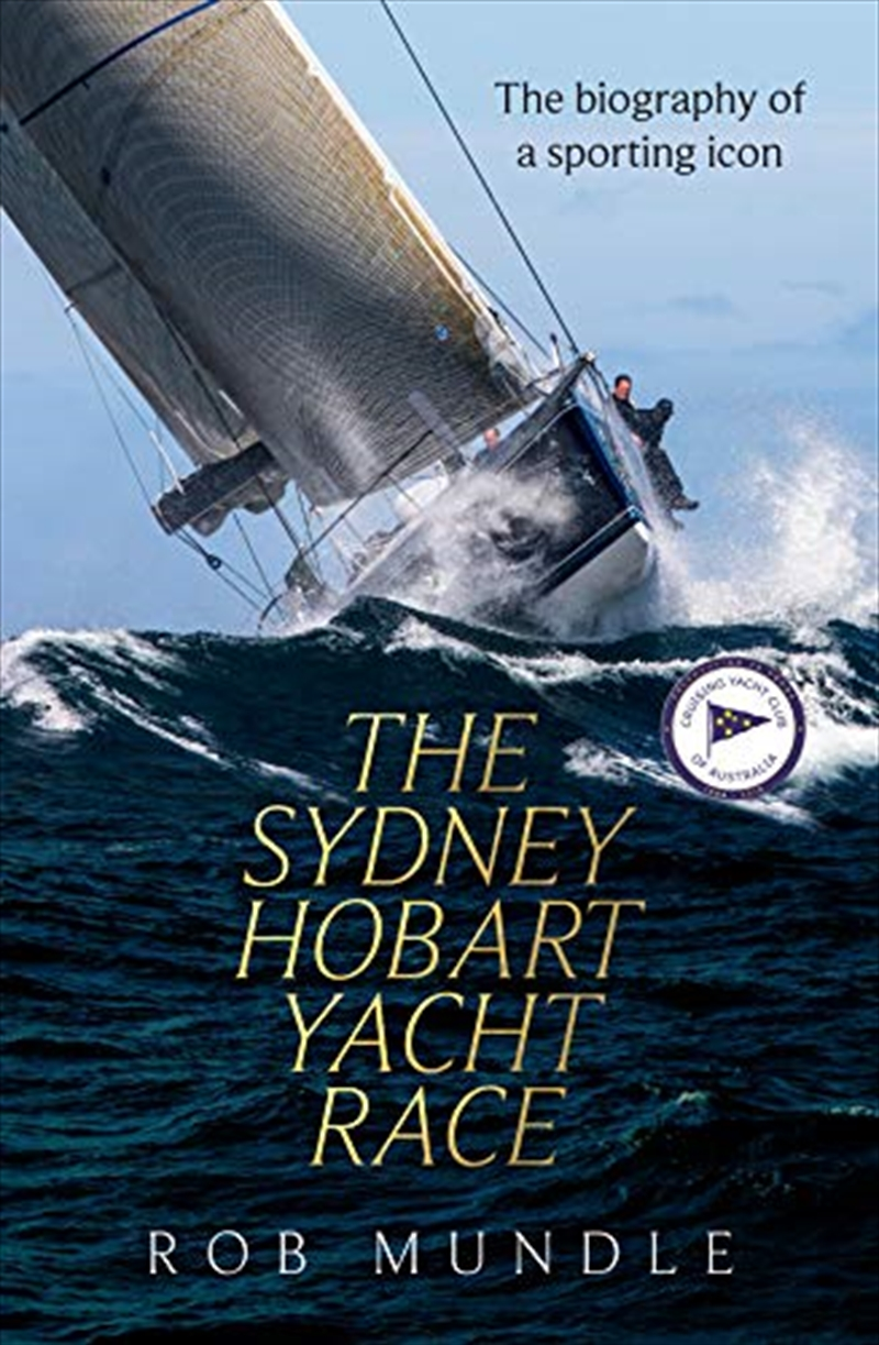 Sydney Hobart Yacht Race: The Story Of A Sporting Icon | Hardback Book